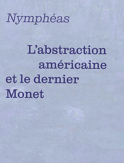 MONET ET L'ABSTRACTION AMERICAINE